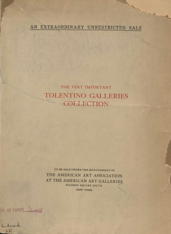 American Art Association - Illustrated catalogue of the rare and valuable Italian Renaissance furniture, bronzes, ceramics, marbles, paintings and textiles, Greek and Roman antiquities and other rare objects comprising the Tolentino Galleries Collection [electronic resource] : to be sold at unrestricted public sale by direction of Raoul Tolentino, owner, on the afternoons herein stated