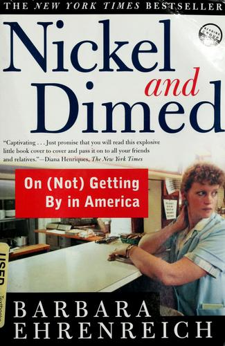 Nickel and Dimed: On (Not) Getting By in America, Ehrenreich, Barbara