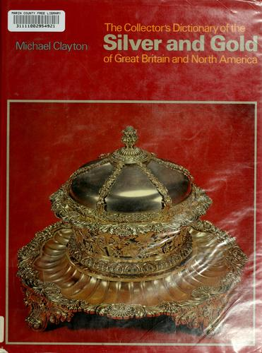 The collector's dictionary of the silver and gold of Great Britain and North America.