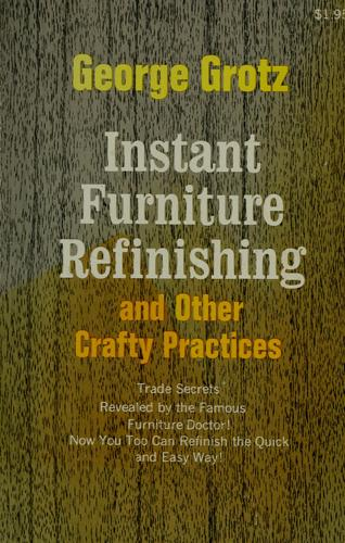 Download Instant furniture refinishing and other crafty practices.