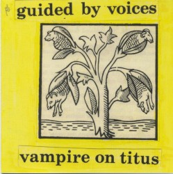 Vampire on Titus / Propeller by Guided by Voices
