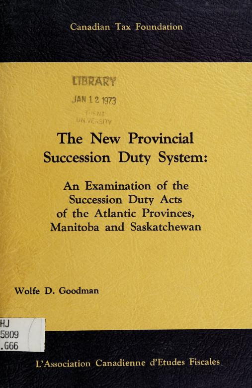 The new provincial succession duty system by Wolfe D. Goodman