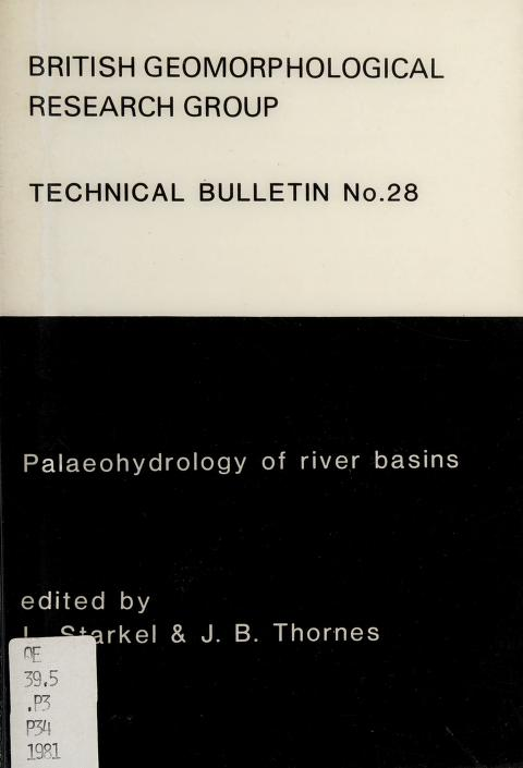 Palaeohydrology of river basins by edited by L. Starkel and J.B. Thornes ; contributors, M. Church ... [et al.].