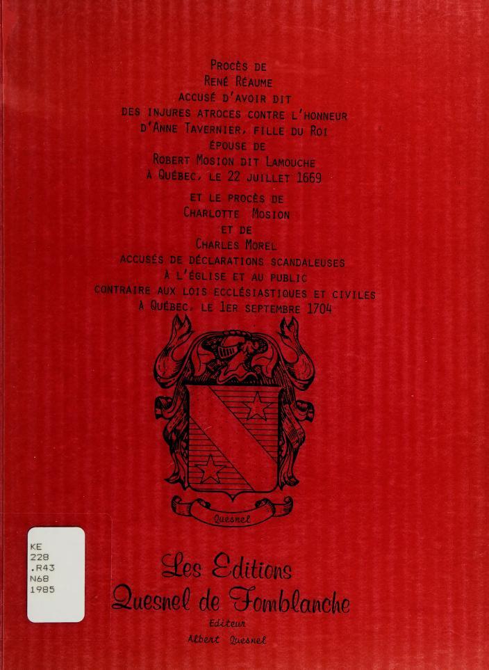 Procès de René Réaume, accusé d'avoir dit des injures contre l'honneur d'Anne Tavernier, fille du roi, épouse de Robert Mosion dit Lamouche, à Québec, le 22 juillet 1669 by Nouvelle-France. Conseil souverain