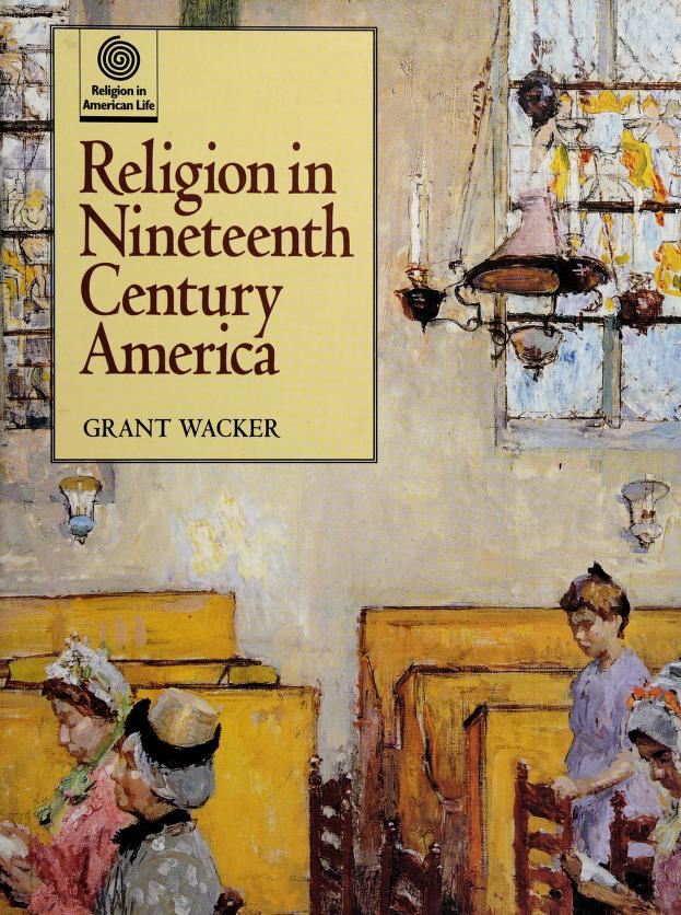 Religion in nineteenth century America by Grant Wacker