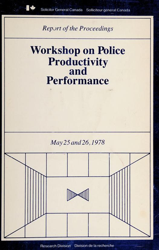 Report of the proceedings by Workshop on Police Productivity and Performance (1978 Ottawa, Ont.)