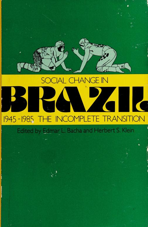 Social change in Brazil, 1945-1985 by edited by Edmar L. Bacha and Herbert S. Klein.