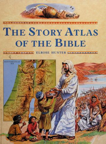 Cover of: The Story Atlas of the Bible | Elrose Hunter