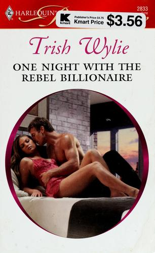One night with the rebel billionaire by Trish Wylie