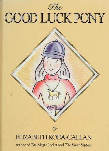 The good luck pony by Elizabeth Koda-Callan