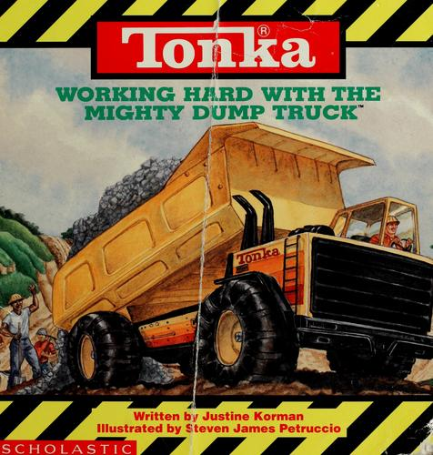 Tonka working hard with the mighty dump truck by Justine Korman