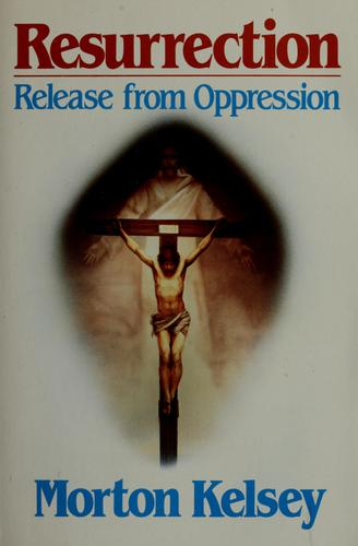 Resurrection, release from oppression by Morton T. Kelsey