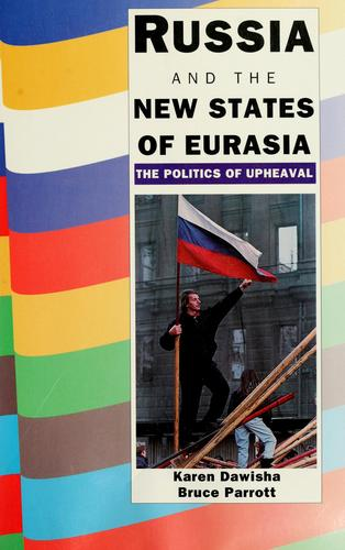 Russia and the new states of Eurasia by Karen Dawisha