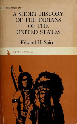 A short history of the Indians of the United States by Edward H. Spicer