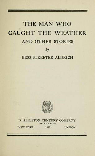 The man who caught the weather, and other stories by Bess Streeter Aldrich