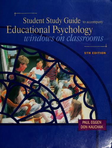 Student study guide to accompany educational psychology by Paul D. Eggen