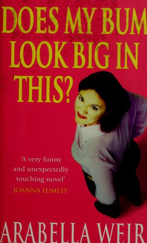 Does my bum look big in this? by Arabella Weir