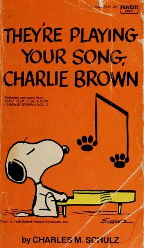 They're playing your song, Charlie Brown by Charles M. Schulz