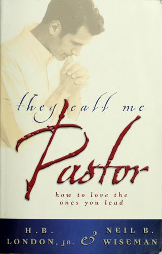 They Call Me Pastor by H. B. London, Neil B. Wiseman