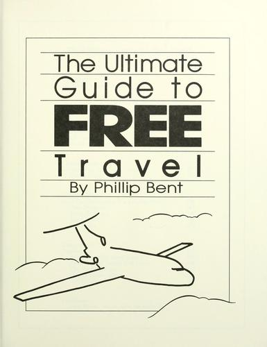Ultimate guide to free travel by Bent Phillip