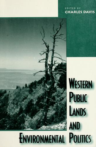 Western public lands and environmental politics by edited by Charles Davis.