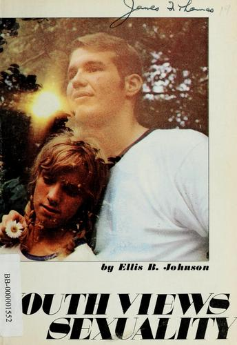 Youth views sexuality by Ellis B. Johnson
