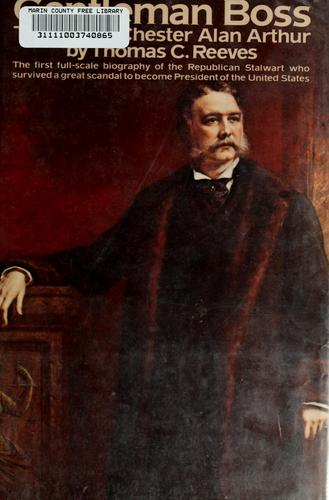 Gentleman boss: the life of Chester Alan Arthur by Thomas C. Reeves