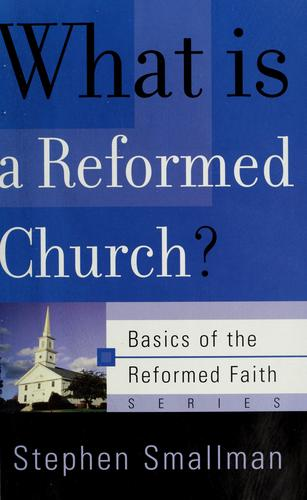 What is a Reformed Church? (Basics of the Faith series) by Smallman, Stephen