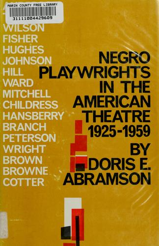Negro playwrights in the American theatre, 1925-1959 by Doris E. Abramson