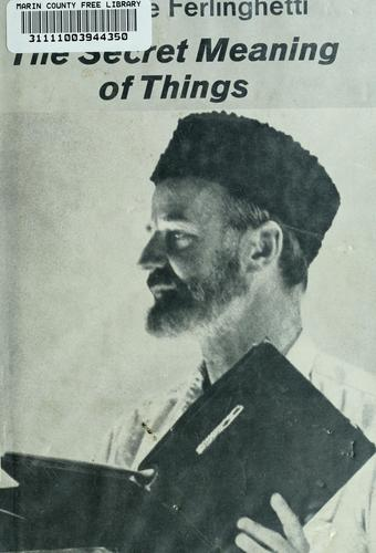 The secret meaning of things. by Lawrence Ferlinghetti