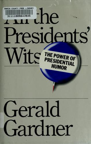 All the presidents' wits by Gerald C. Gardner