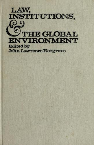 Law, institutions, and the global environment by Conference on Legal and Institutional Responses to Problems of the Global Environment Arden House 1971.