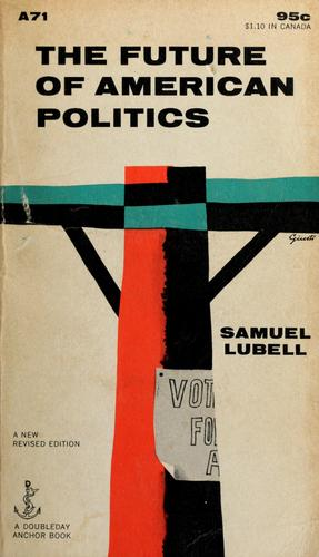 The future of American politics. by Samuel Lubell