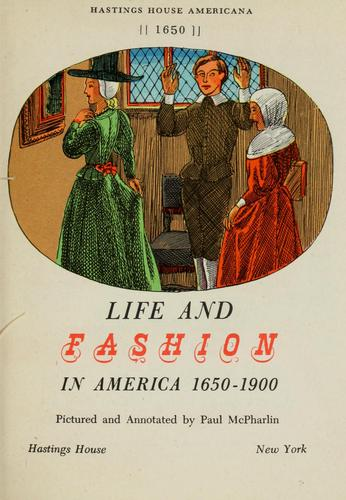 Life and fashion in America, 1650-1900 by Paul McPharlin