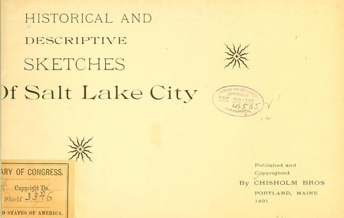 Historical and descriptive sketches of Salt Lake City by Chisholm bros., Portland, Me
