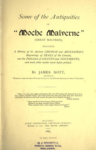 "Some of the antiquities of ""Moche Malverne"" (Great Malvern) by Nott, James of Malvern (England)"