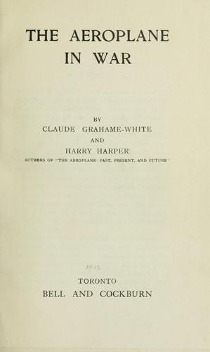 The aeroplane in war by Claude Grahame-White