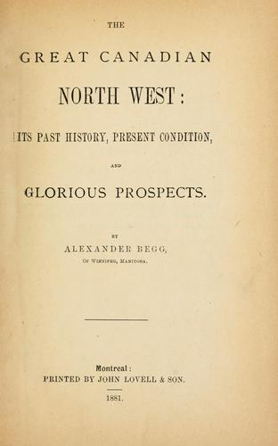 The great Canadian North West by Begg, Alexander