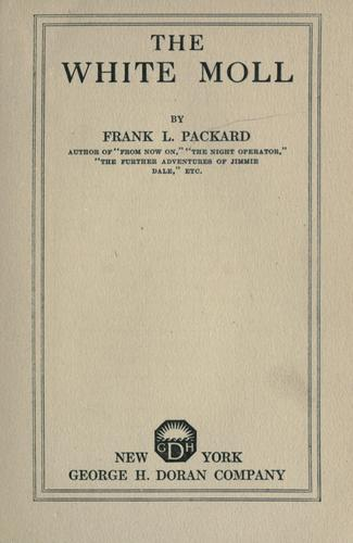 The white moll. -- by Frank L. Packard