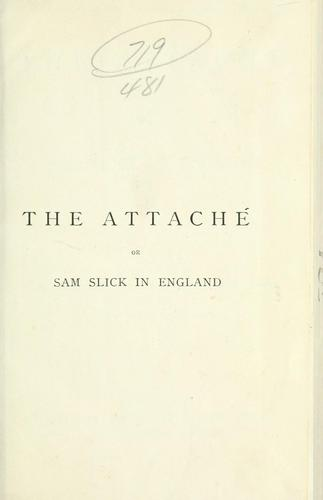 The attache; or, Sam Slick in England. -- by Thomas Chandler Haliburton