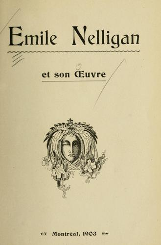 Emile Nelligan et son oeuvre. -- by Emile Nelligan