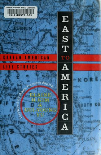 East to America by [edited by] Elaine H. Kim, Eui-Young Yu.