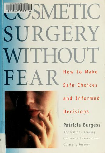 Cosmetic surgery without fear by Patricia Anne Burgess