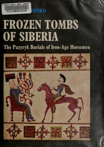 Frozen tombs of Siberia by Rudenko, S. I.