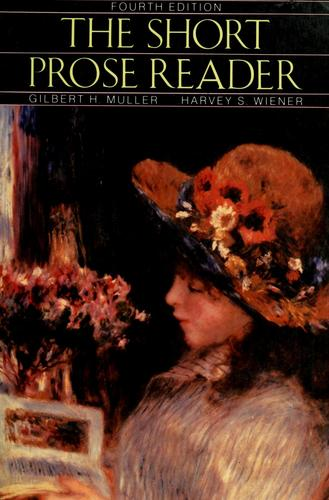 The Short prose reader by Gilbert H. Muller, Harvey S. Wiener