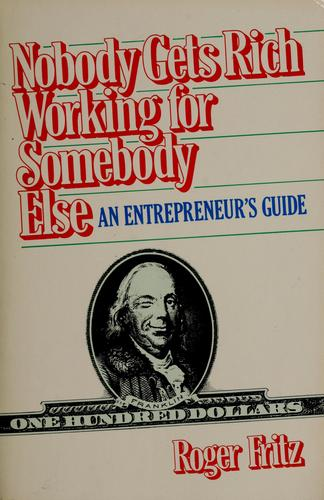 Nobody gets rich working for somebody else by Roger Fritz